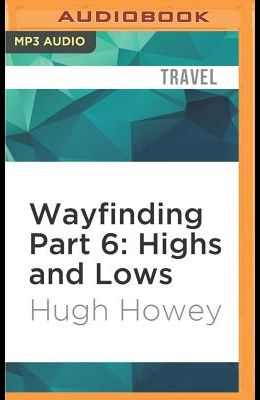 Wayfinding Part 6: Highs and Lows