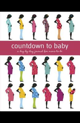 Countdown to Baby: A Day-By-Day Journal for Moms-To-Be