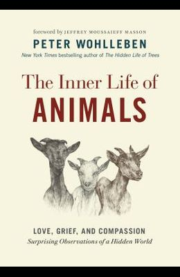 The Inner Life of Animals: Love, Grief, and Compassion--Surprising Observations of a Hidden World