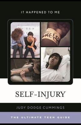 Self-Injury: The Ultimate Teen Guide