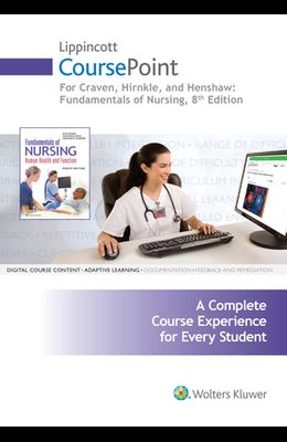 Lippincott Coursepoint for Craven, Hirnle, and Henshaw: Fundamentals of Nursing