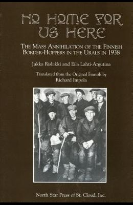 No Home for Us Here: The Mass Annihilaton of the Finnish Border-Hoppers in the Urals in 1938