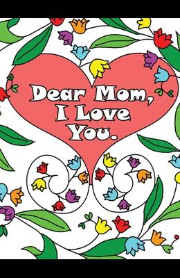 Dear Mom, I Love You: A coloring book gift letter from daughters or sons for kids or mothers to color