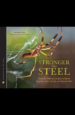Stronger Than Steel: Spider Silk DNA and the Quest for Better Bulletproof Vests, Sutures, and Parachute Rope