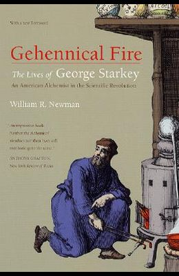 Gehennical Fire: The Lives of George Starkey, an American Alchemist in the Scientific Revolution