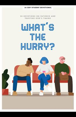 What's the Hurry? - Teen Devotional, 9: 30 Devotions on Patience and Trusting God's Timing