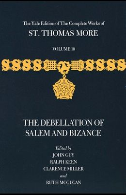 The Yale Edition of the Complete Works of St. Thomas More: Volume 10, the Debellation of Salem and Bizance