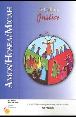 Amos/Hosea/Micah: A Call to Justice