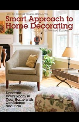 Smart Approach to Home Decorating, Revised 4th Edition: Decorate Every Room in Your Home with Confidence and Flair