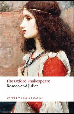 Romeo and Juliet: The Oxford Shakespeare Romeo and Juliet