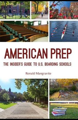 American Prep: The Insider's Guide to U.S. Boarding Schools (Boarding School Guide, American Schools)
