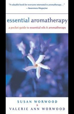 Essential Aromatherapy: A Pocket Guide to Essentials Oils and Aromatherapy