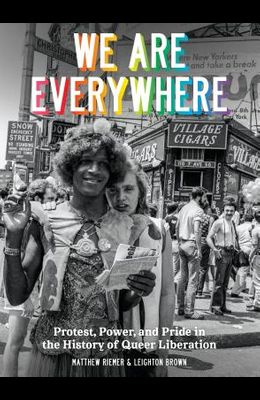 We Are Everywhere: Protest, Power, and Pride in the History of Queer Liberation