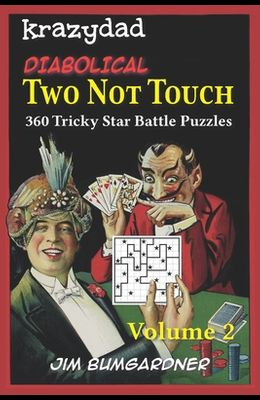 Krazydad Diabolical Two Not Touch Volume 2: 360 Tricky Star Battle Puzzles