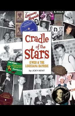 Cradle of the Stars: Kwkh and the Louisiana Hayride