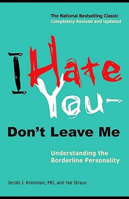 I Hate You--Don't Leave Me: Understanding the Borderline Personality