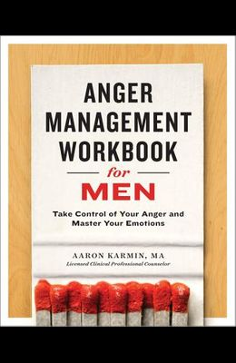 Anger Management Workbook for Men: Take Control of Your Anger and Master Your Emotions