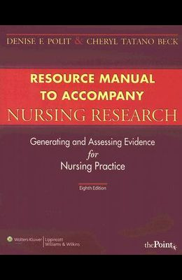Resource Manual to Accompany Nursing Research: Generating and Assessing Evidence for Nursing Practice [With CDROM]