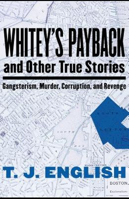Whitey's Payback: And Other True Stories of Gangsterism, Murder, Corruption, and Revenge