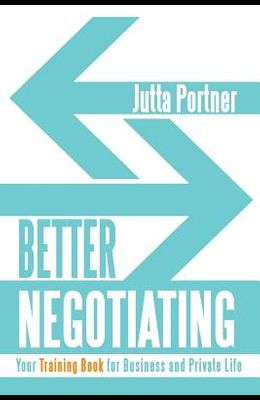 Better Negotiating: Your Training Book for Business and Private Life