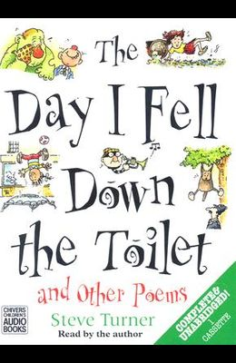 The Day I Fell Down the Toilet: And Other Poems