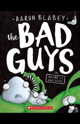 The Bad Guys in Alien Vs Bad Guys (the Bad Guys #6), 6