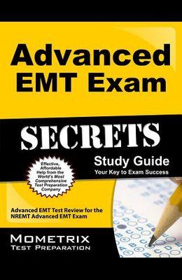 Advanced EMT Exam Secrets Study Guide: Advanced EMT Test Review for the Nremt Advanced EMT Exam