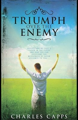 Triumph Over the Enemy: Understanding Paul's Thorn in the Flesh and How You Can Overcome the Messenger of Satan Assigned to You