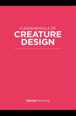 Fundamentals of Creature Design: How to Create Successful Concepts Using Functionality, Anatomy, Color, Shape & Scale