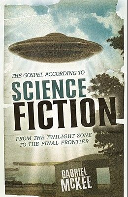The Gospel According to Science Fiction: From the Twilight Zone to the Final Frontier