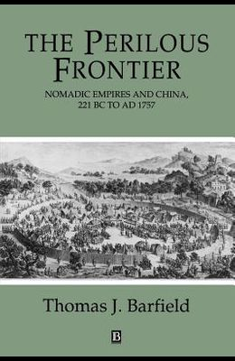 The Perilous Frontier: Nomadic Empires and China