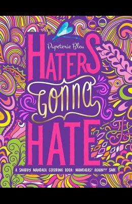 A Snarky Mandala Coloring Book: Mandalas? Again?!? Smh: Haters Gonna Hate