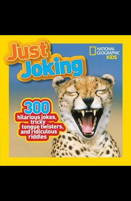 Just Joking: 300 Hilarious Jokes, Tricky Tongue Twisters, and Ridiculous Riddles