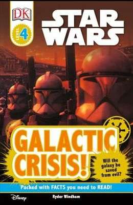 DK Readers L4: Star Wars: Galactic Crisis!: Will the Galaxy Be Saved from Evil?