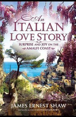 An Italian Love Story: Surprise and Joy on the Amalfi Coast