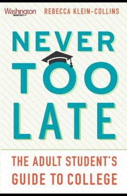 Never Too Late: The Adult Studentas Guide to College