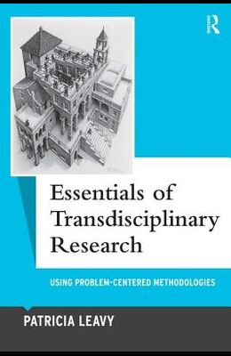 Essentials of Transdisciplinary Research, Volume 6: Using Problem-Centered Methodologies