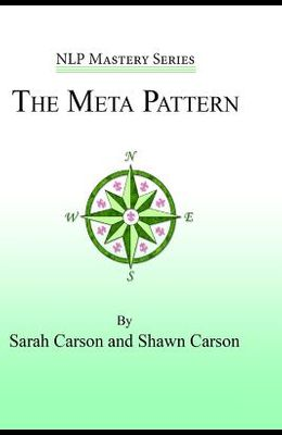 The Meta Pattern: The Ultimate Structure of Influence for Coaches, Hypnosis Practitioners, and Business Executives