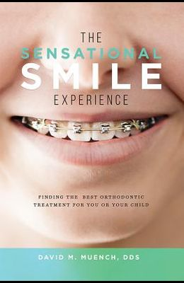 The Sensational Smile Experience: Finding the Best Orthodontic Treatment for You or Your Child