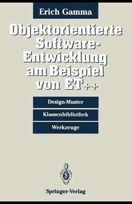 Objektorientierte Software-Entwicklung Am Beispiel Von Et++: Design-Muster, Klassenbibliothek, Werkzeuge