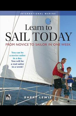 Learn to Sail Today: From Novice to Sailor in One Week