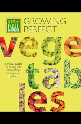 Square Foot Gardening: Growing Perfect Vegetables: A Visual Guide to Raising and Harvesting Prime Garden Produce