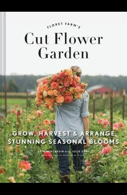 Floret Farm's Cut Flower Garden: Grow, Harvest, and Arrange Stunning Seasonal Blooms (Gardening Book for Beginners, Floral Design and Flower Arranging