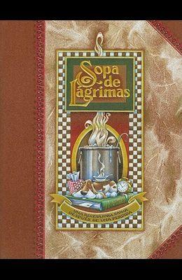 Sopa de Lagrimas: Una Receta Para Sanar Despues de una Perdida = Tear Soup