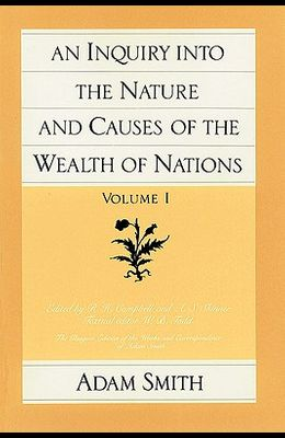 An Inquiry Into the Nature and Causes of the Wealth of Nations (Vol. 1)