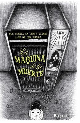La Maquina de la Muerte: Una Antologia de Cuentos Sobre Gente Que Sabe de Que Morira