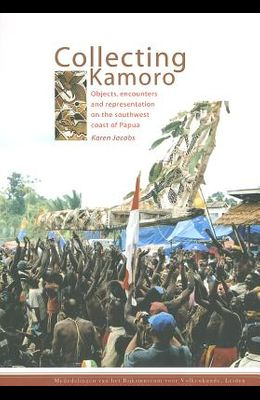 Collecting Kamoro: Objects, Encounters and Representation in Papua (Western New Guinea)