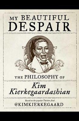 My Beautiful Despair: The Philosophy of Kim Kierkegaardashian