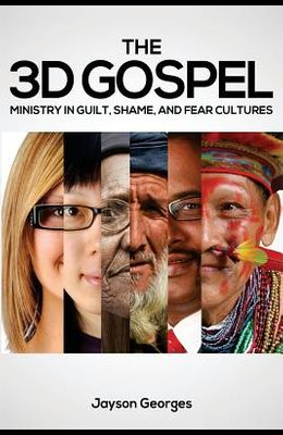 The 3D Gospel: Ministry in Guilt, Shame, and Fear Cultures