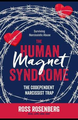 The Human Magnet Syndrome: The Codependent Narcissist Trap